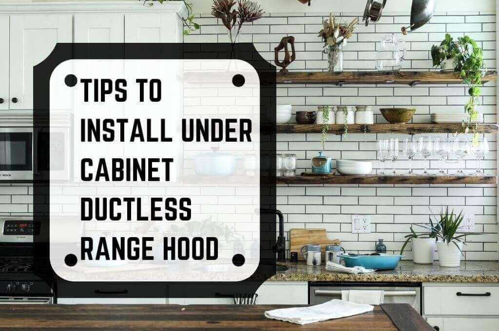 Tips to Install Under Cabinet Ductless Range Hood